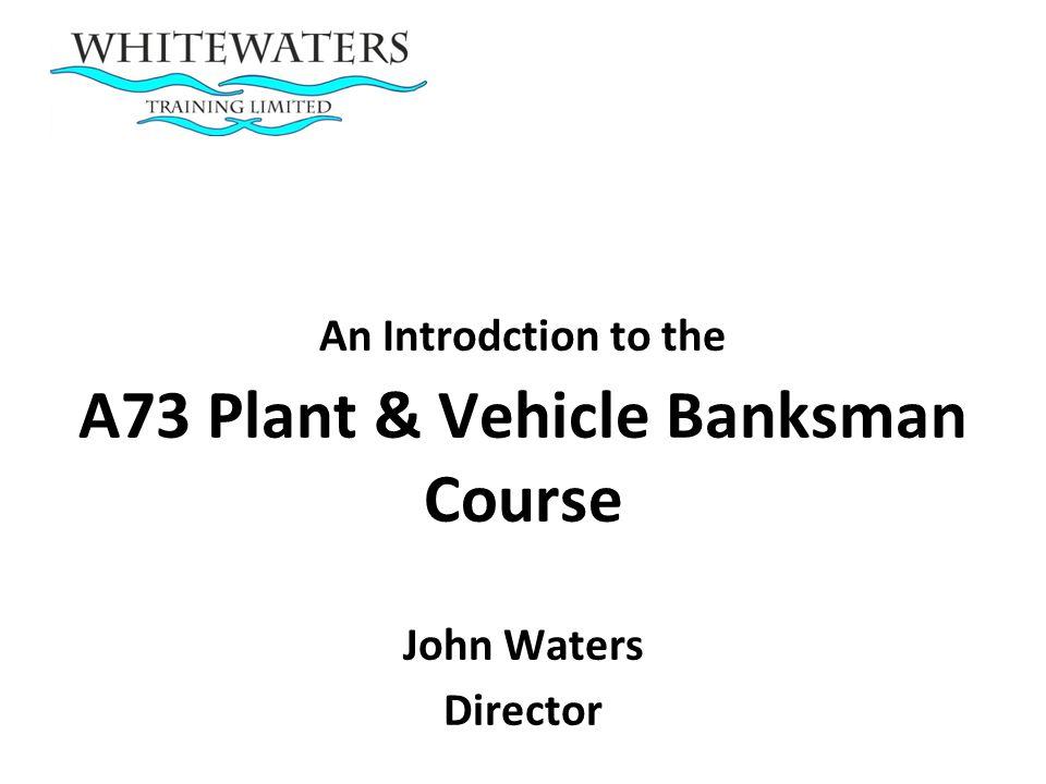 A73 Plant & Vehicle Banksman Course