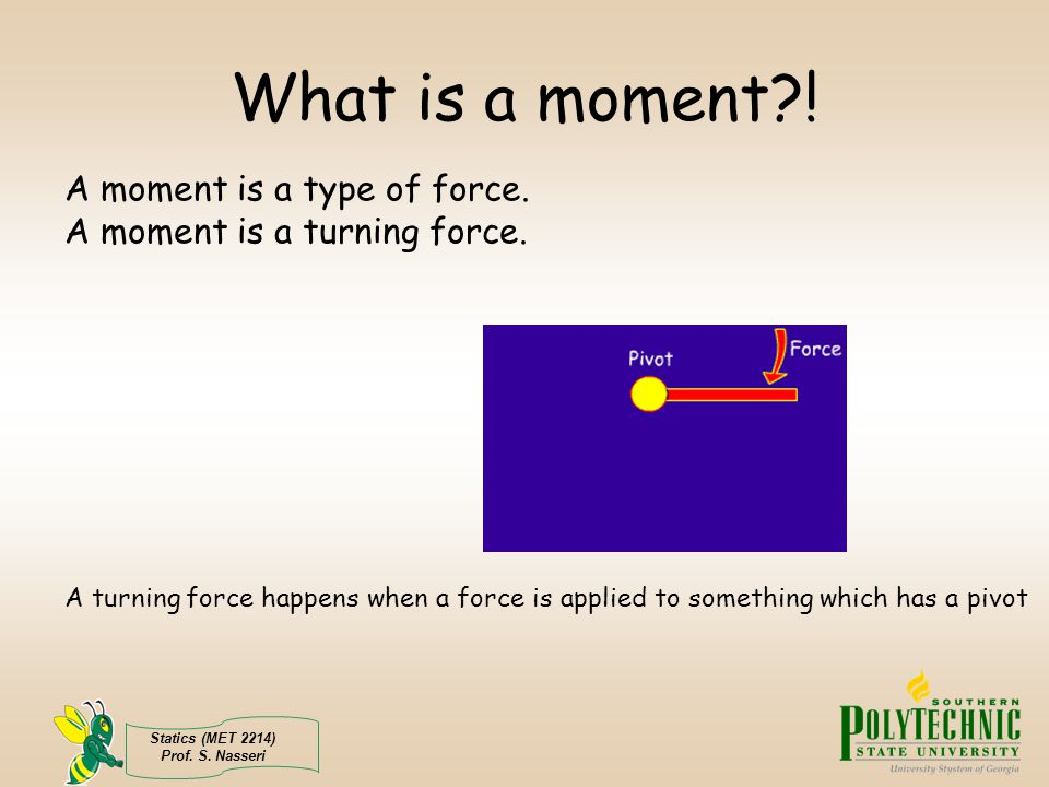 What is a moment ! A moment is a type of force. A moment is a turning force.