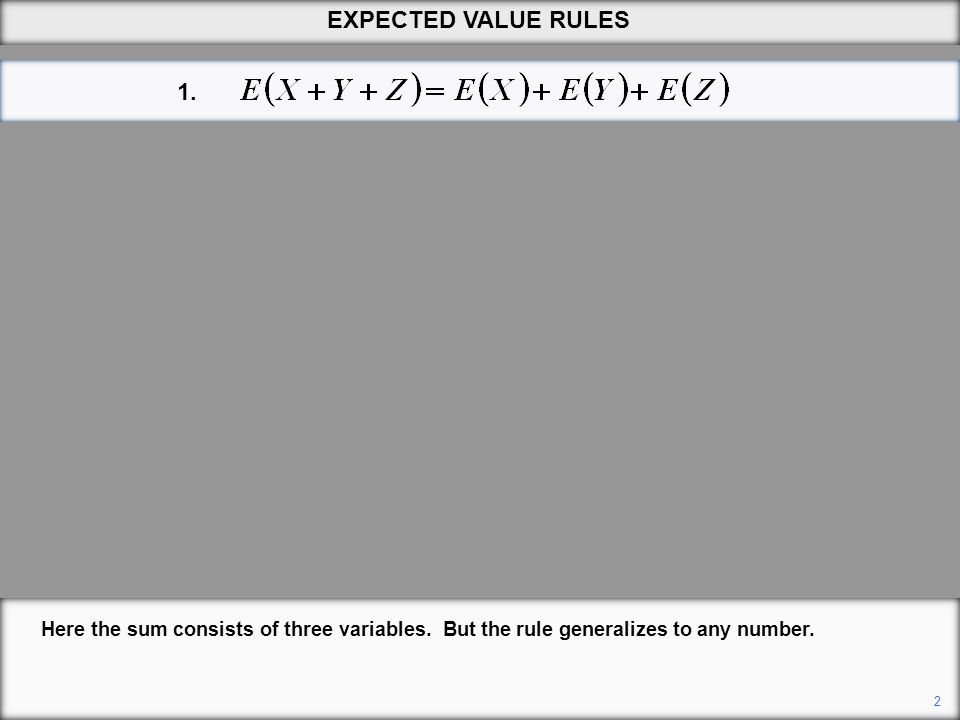 EXPECTED VALUE RULES 1. Here the sum consists of three variables. But the rule generalizes to any number.