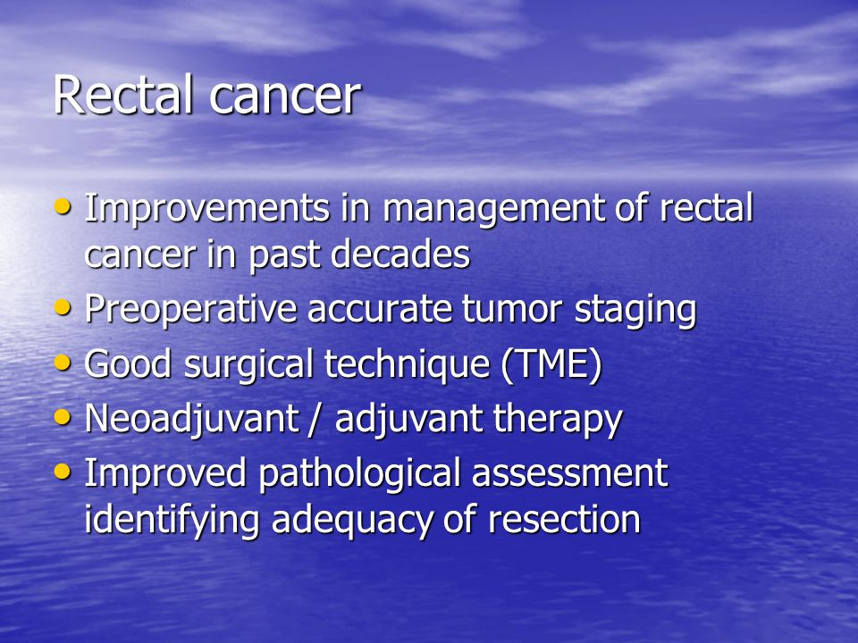 Rectal cancer Improvements in management of rectal cancer in past decades. Preoperative accurate tumor staging.
