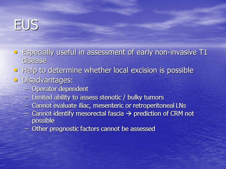 EUS Especially useful in assessment of early non-invasive T1 disease