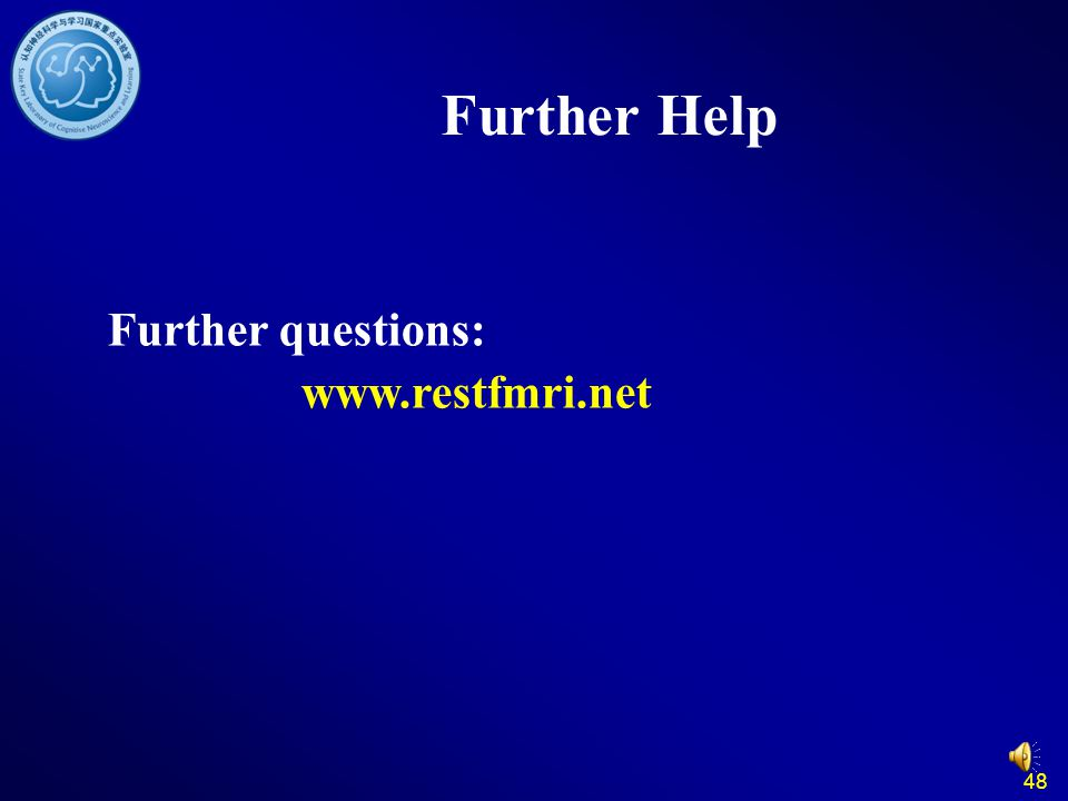 Further Help Further questions: www.restfmri.net 48