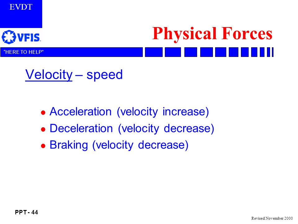 Physical Forces Velocity – speed Acceleration (velocity increase)