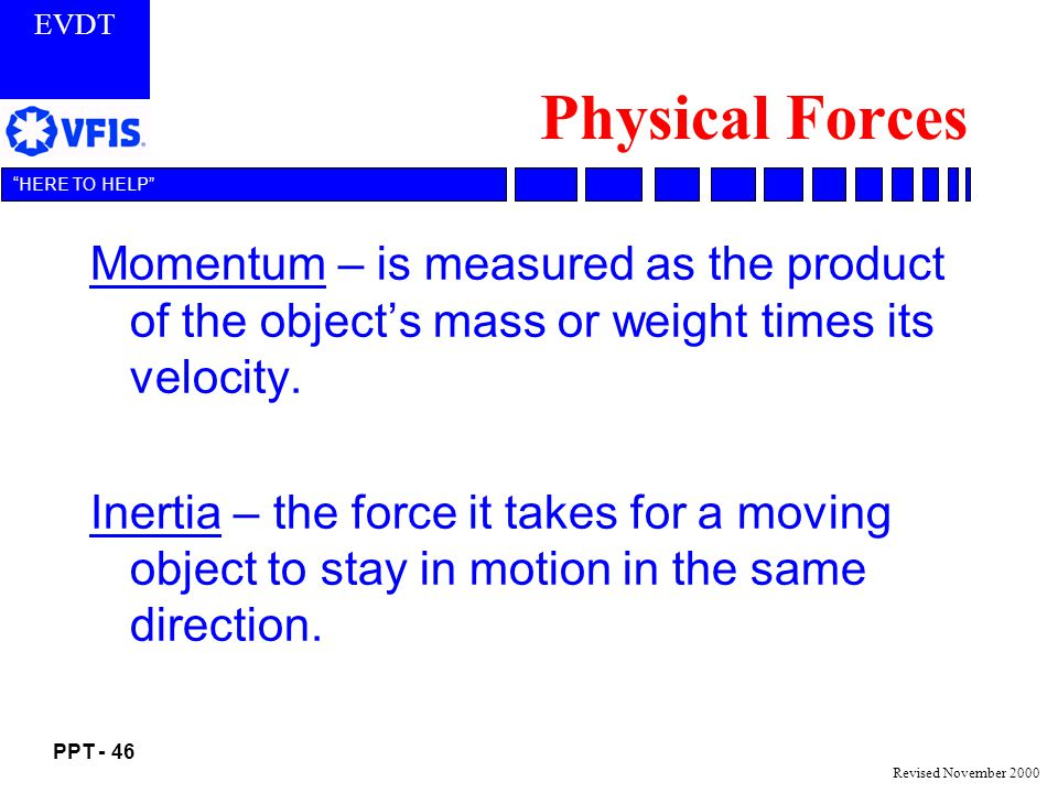 Physical Forces Momentum – is measured as the product of the object's mass or weight times its velocity.