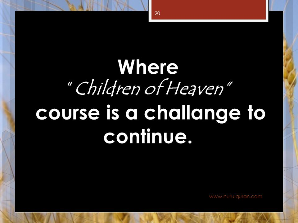 Where Children of Heaven course is a challange to continue.