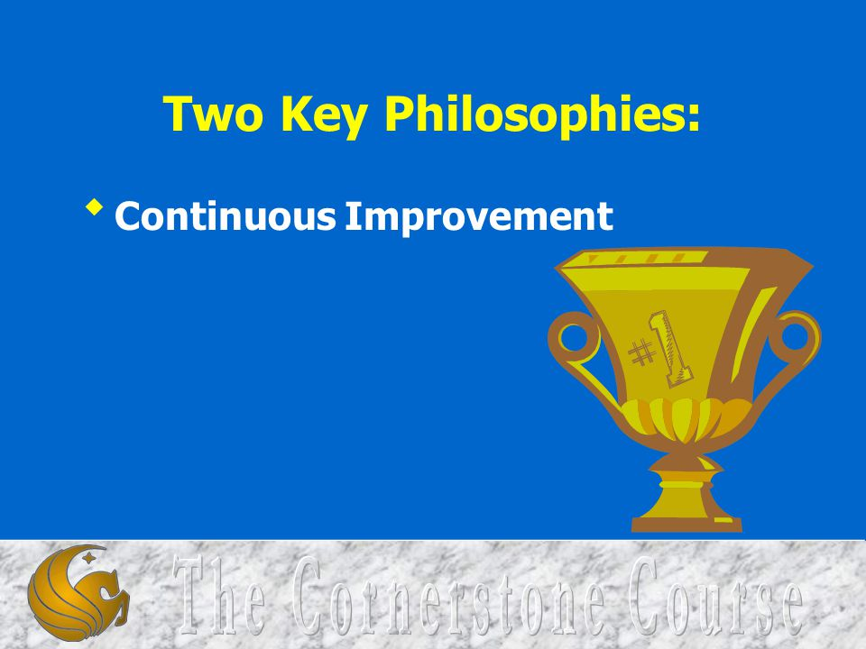 Two Key Philosophies: Continuous Improvement