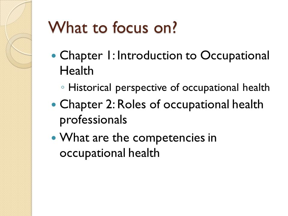 What to focus on Chapter 1: Introduction to Occupational Health