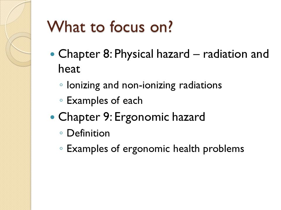 What to focus on Chapter 8: Physical hazard – radiation and heat