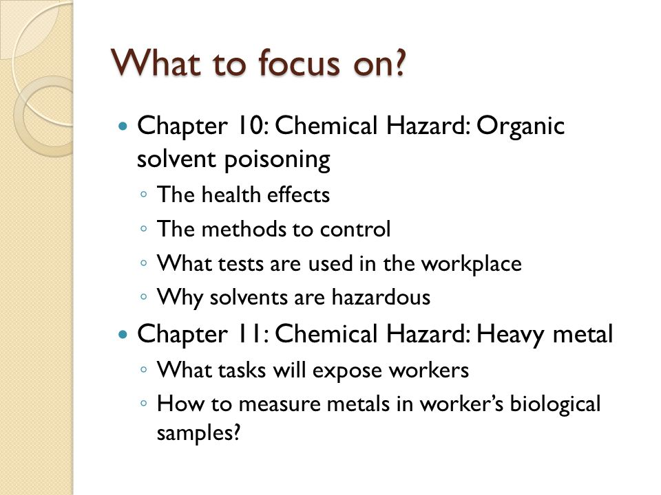 What to focus on Chapter 10: Chemical Hazard: Organic solvent poisoning. The health effects. The methods to control.