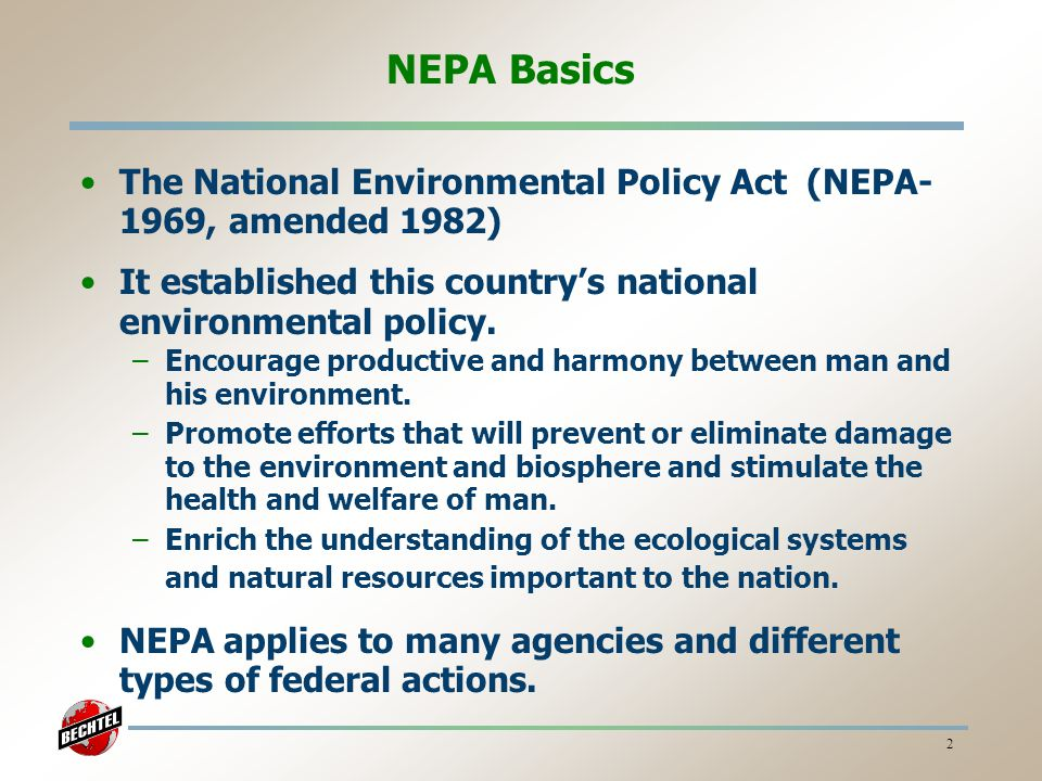 NEPA Basics The National Environmental Policy Act (NEPA-1969, amended 1982) It established this country's national environmental policy.