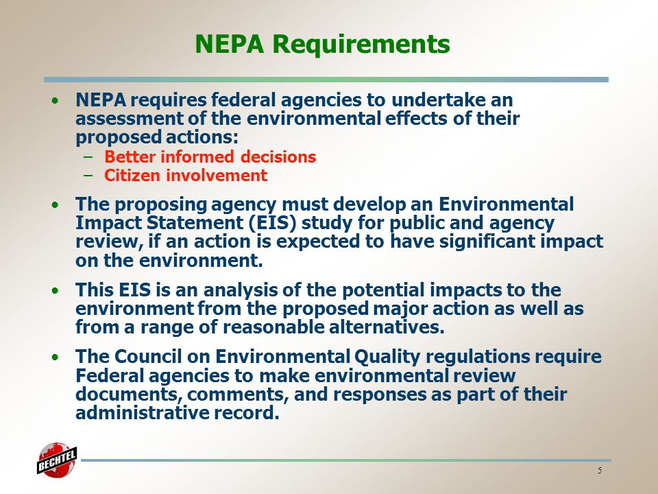 NEPA Requirements NEPA requires federal agencies to undertake an assessment of the environmental effects of their proposed actions: