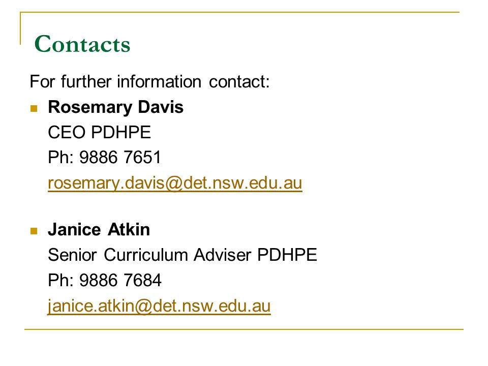 Contacts For further information contact: Rosemary Davis CEO PDHPE