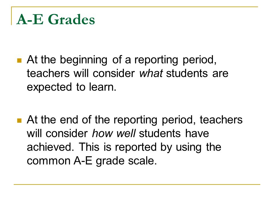 A-E Grades At the beginning of a reporting period, teachers will consider what students are expected to learn.