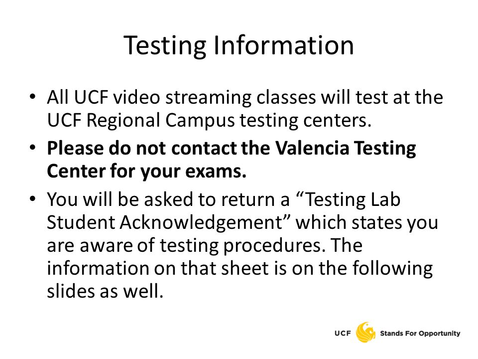 Testing Information All UCF video streaming classes will test at the UCF Regional Campus testing centers.