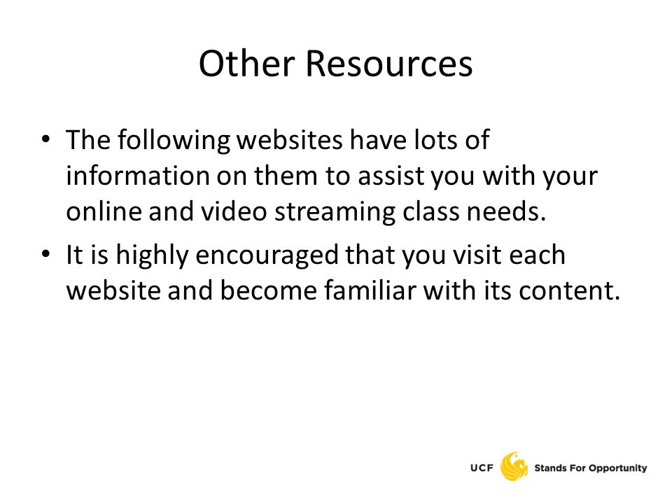 Other Resources The following websites have lots of information on them to assist you with your online and video streaming class needs.