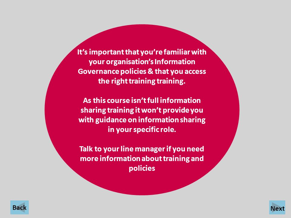 It's important that you're familiar with your organisation's Information Governance policies & that you access the right training training.