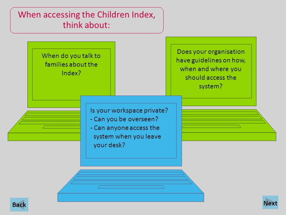 When accessing the Children Index, think about:
