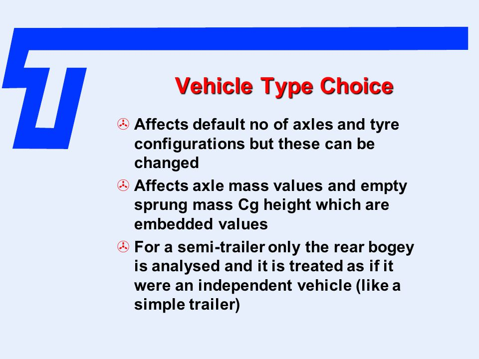 Vehicle Type Choice Affects default no of axles and tyre configurations but these can be changed.