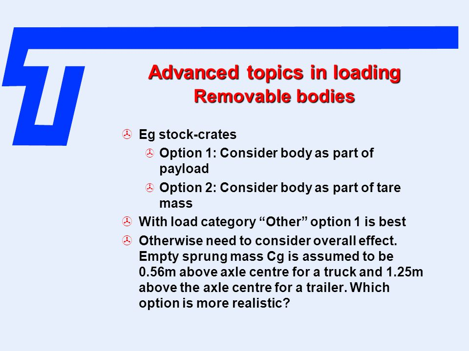 Advanced topics in loading Removable bodies