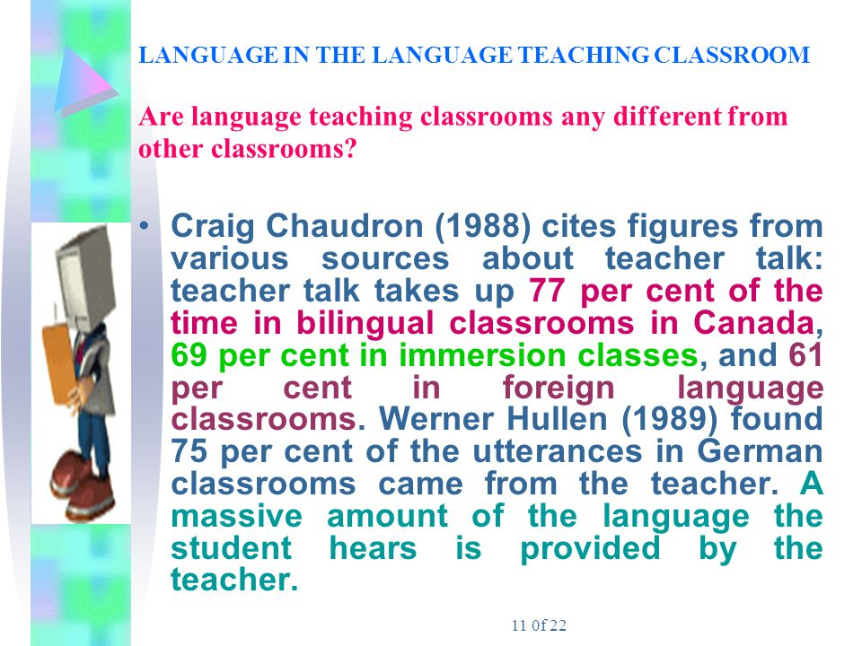 LANGUAGE IN THE LANGUAGE TEACHING CLASSROOM Are language teaching classrooms any different from other classrooms
