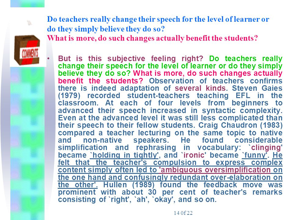 Do teachers really change their speech for the level of learner or do they simply believe they do so What is more, do such changes actually benefit the students