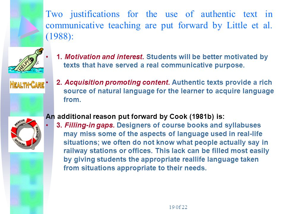 Two justifications for the use of authentic text in communicative teaching are put forward by Little et al. (1988):