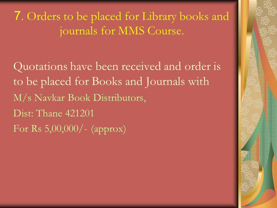 7. Orders to be placed for Library books and journals for MMS Course.