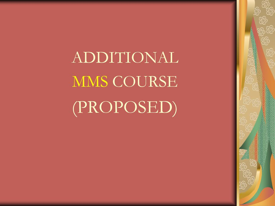 ADDITIONAL MMS COURSE (PROPOSED)