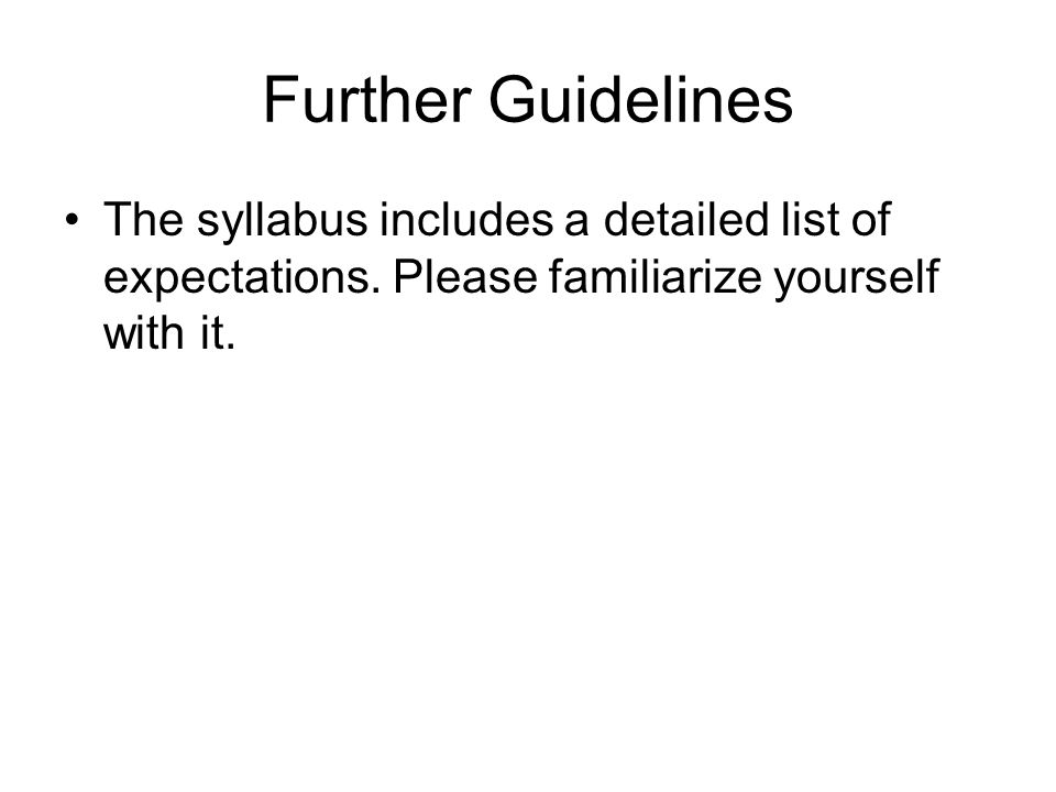 Further Guidelines The syllabus includes a detailed list of expectations.