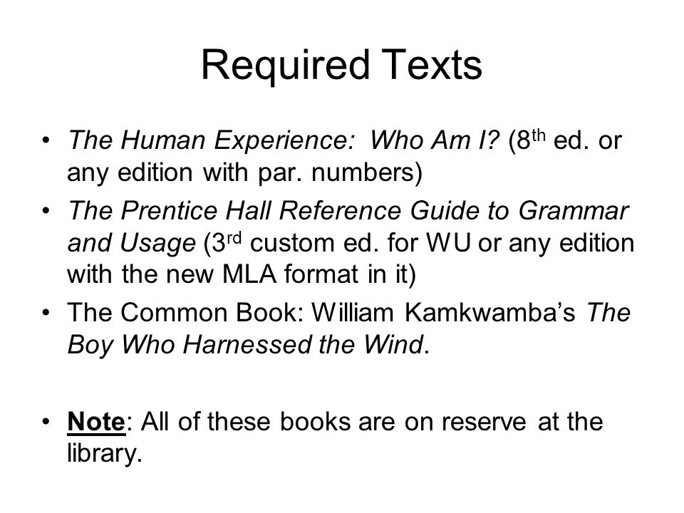 Required Texts The Human Experience: Who Am I (8th ed. or any edition with par. numbers)
