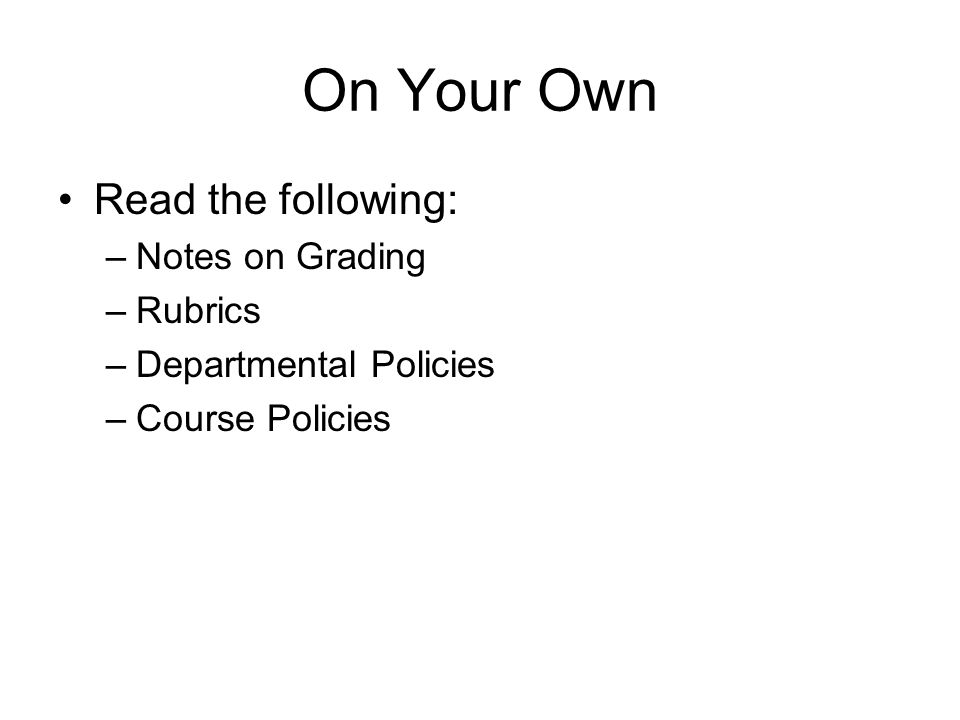On Your Own Read the following: Notes on Grading Rubrics
