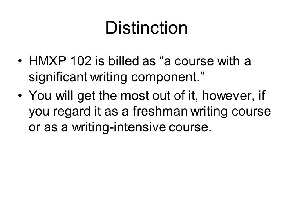 Distinction HMXP 102 is billed as a course with a significant writing component.