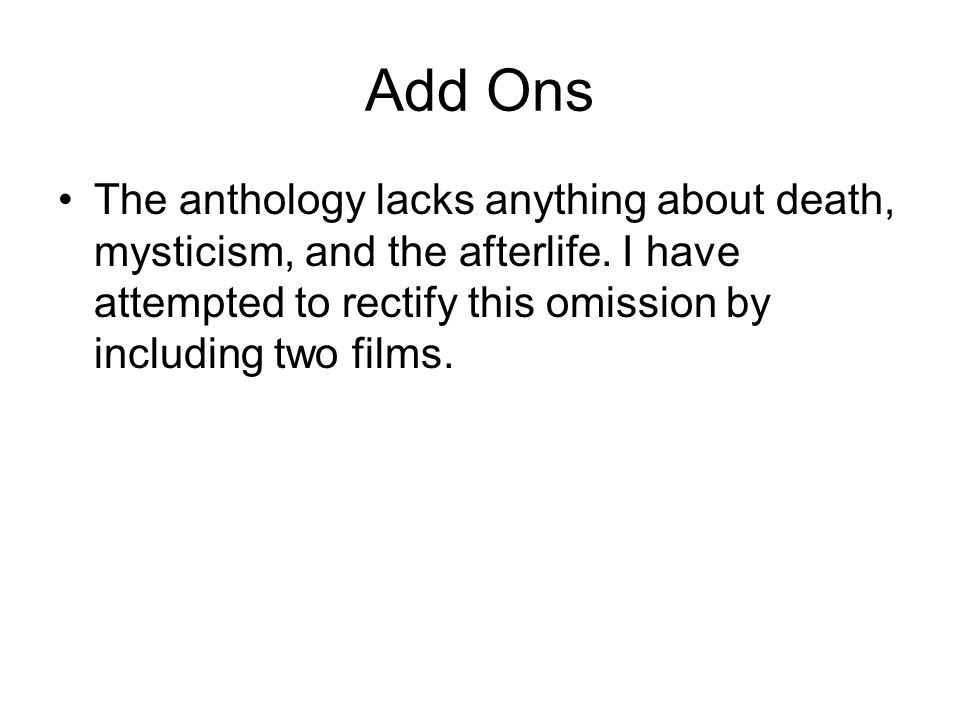 Add Ons The anthology lacks anything about death, mysticism, and the afterlife.