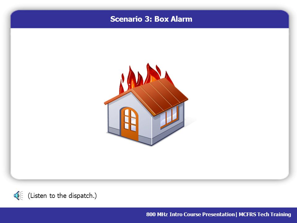 Scenario 3: Box Alarm (Listen to the dispatch.)