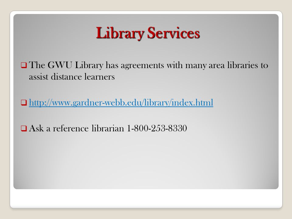 Library Services The GWU Library has agreements with many area libraries to assist distance learners.