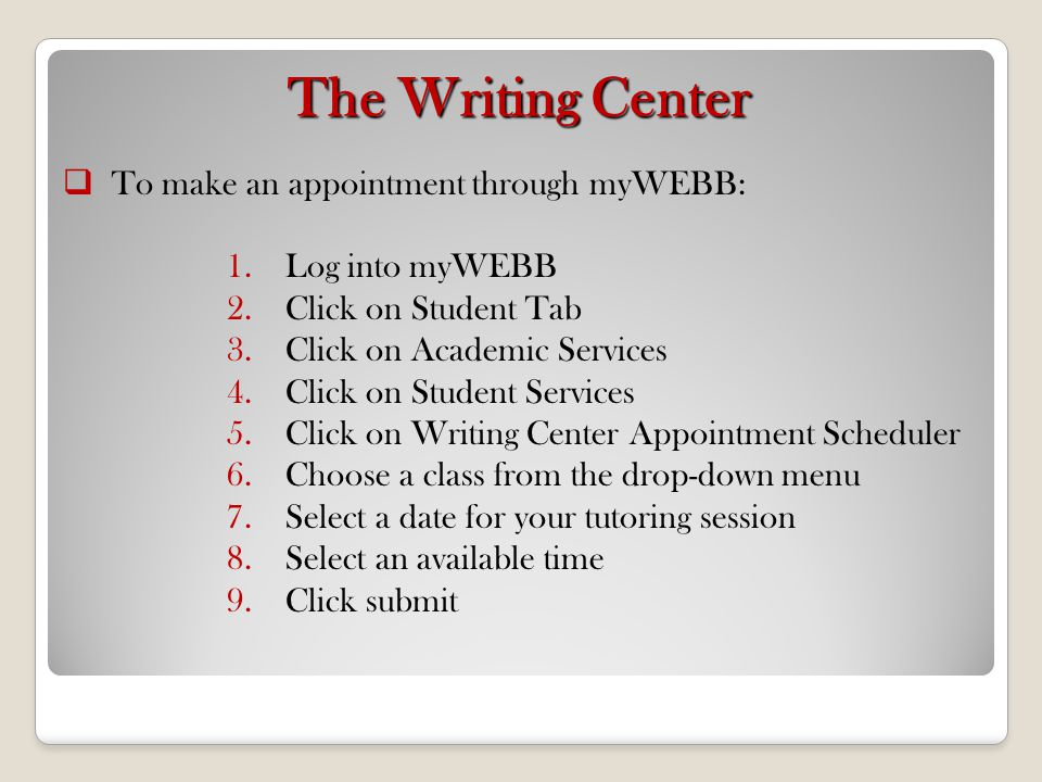 The Writing Center To make an appointment through myWEBB: