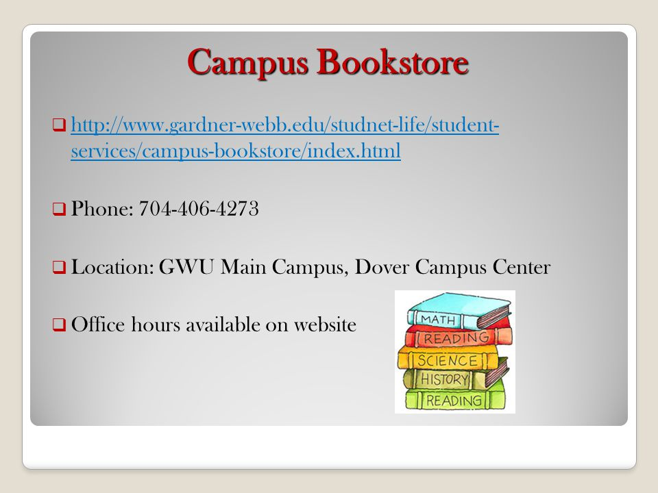 Campus Bookstore http://www.gardner-webb.edu/studnet-life/student- services/campus-bookstore/index.html.