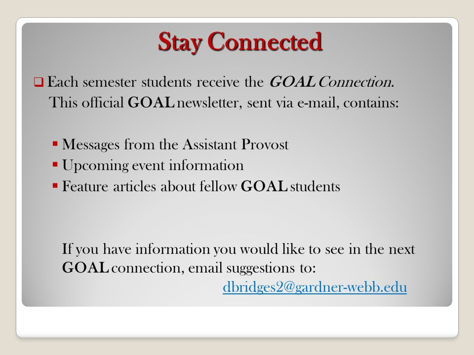 Stay Connected Each semester students receive the GOAL Connection.