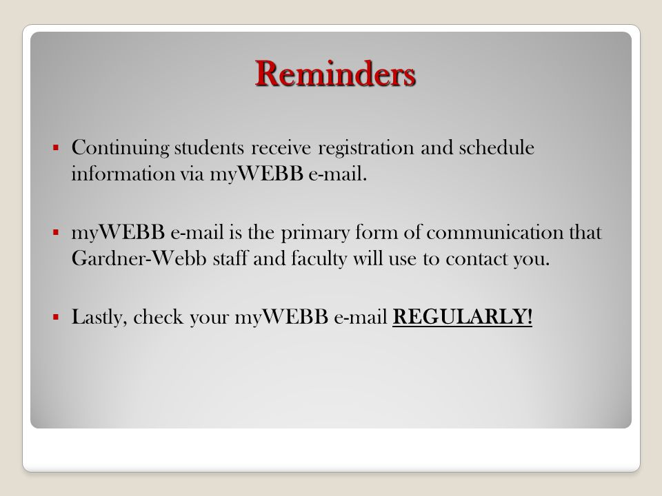 Reminders Continuing students receive registration and schedule information via myWEBB e-mail.