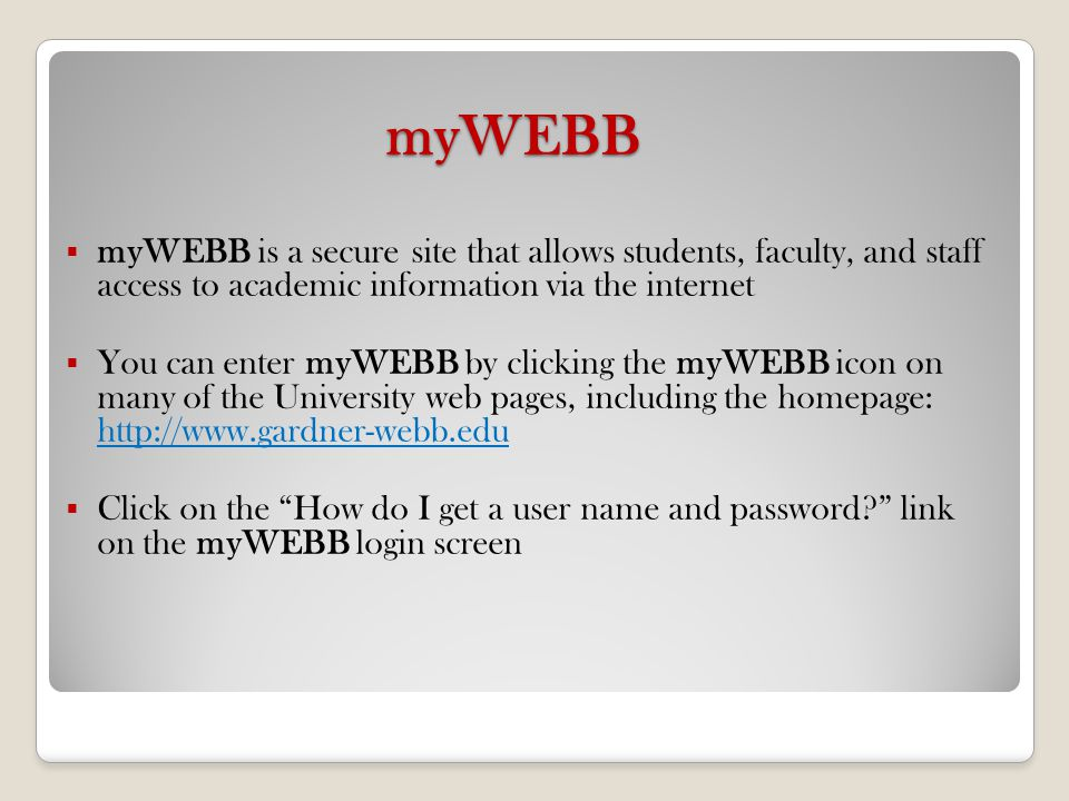myWEBB myWEBB is a secure site that allows students, faculty, and staff access to academic information via the internet.