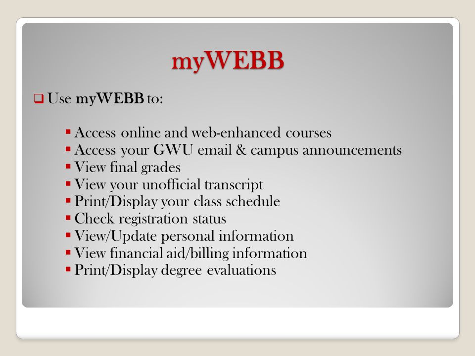 myWEBB Use myWEBB to: Access online and web-enhanced courses