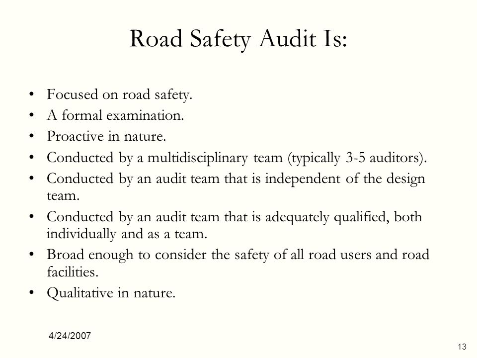 Road Safety Audit Is: Focused on road safety. A formal examination.
