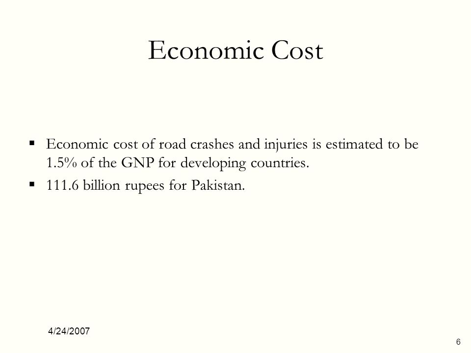 Economic Cost Economic cost of road crashes and injuries is estimated to be 1.5% of the GNP for developing countries.