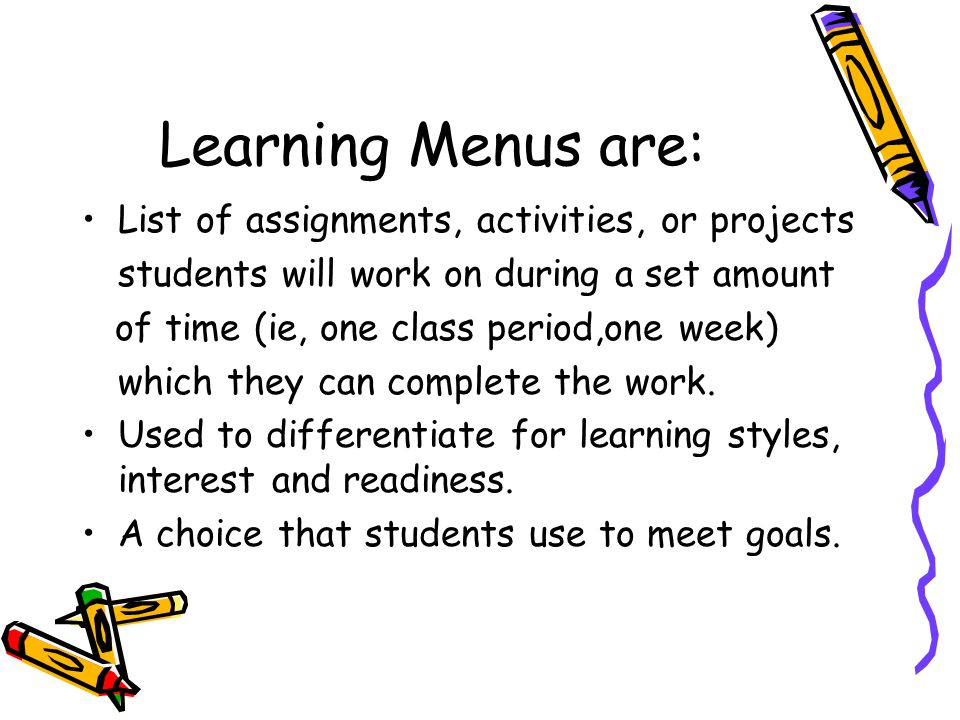 Learning Menus are: List of assignments, activities, or projects