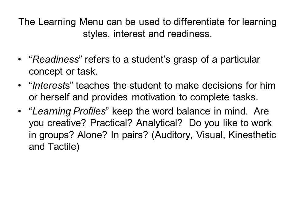 The Learning Menu can be used to differentiate for learning styles, interest and readiness.