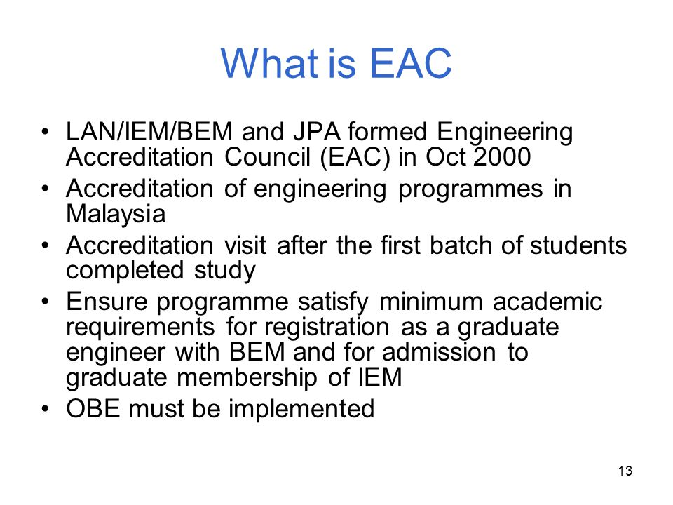 What is EAC LAN/IEM/BEM and JPA formed Engineering Accreditation Council (EAC) in Oct 2000. Accreditation of engineering programmes in Malaysia.