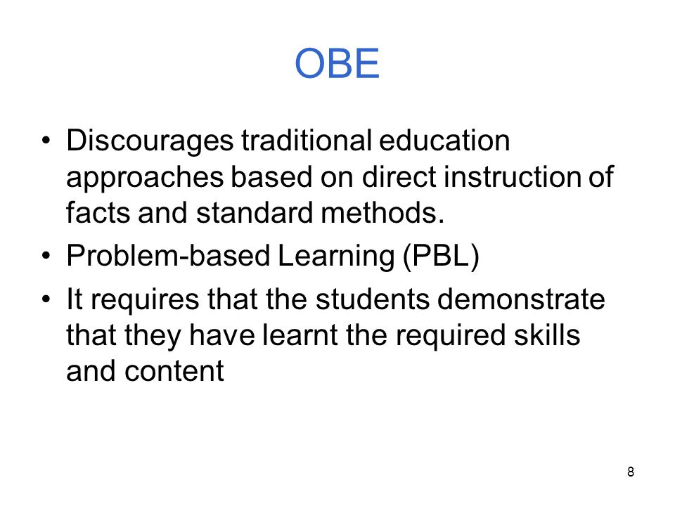 OBE Discourages traditional education approaches based on direct instruction of facts and standard methods.