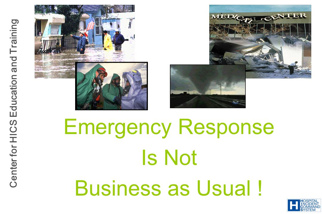 Emergency Response Is Not Business as Usual !