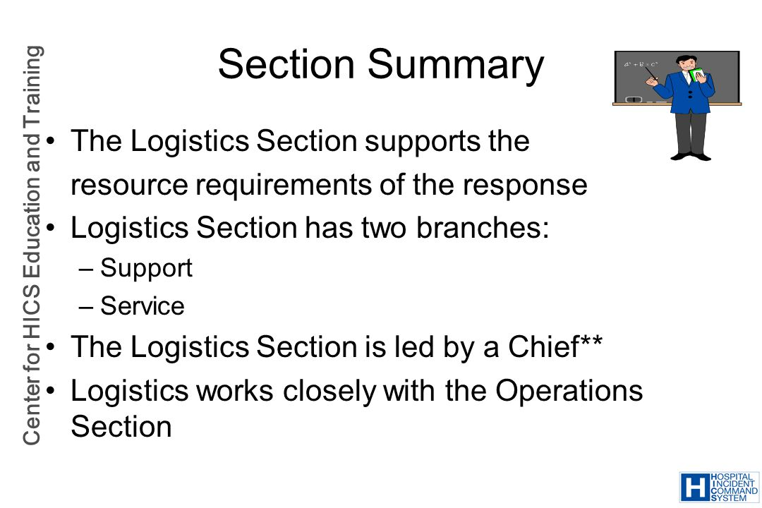 Section Summary The Logistics Section supports the