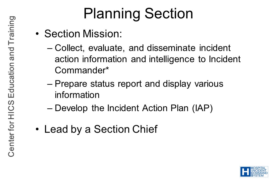 Planning Section Section Mission: Lead by a Section Chief